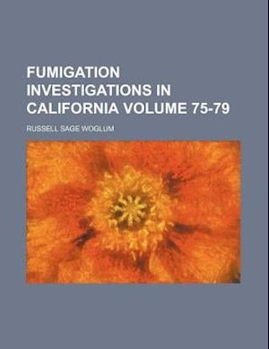 Fumigation Investigations in California Volume 75-79 af Russell Sage Woglum