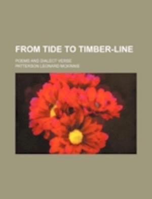 From Tide to Timber-Line; Poems and Dialect Verse af Patterson Leonard McKinnie