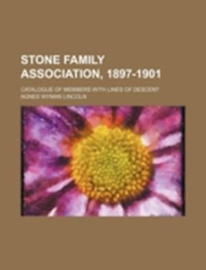 Stone Family Association, 1897-1901; Catalogue of Members with Lines of Descent af Agnes Wyman Lincoln