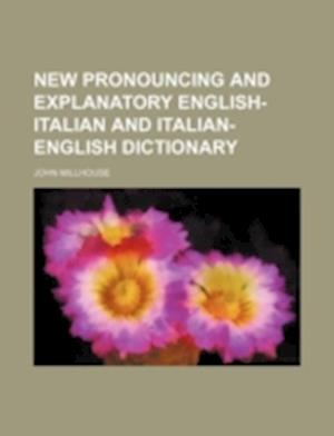 New Pronouncing and Explanatory English-Italian and Italian-English Dictionary af John Millhouse