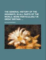 The General History of the Highways, in All Parts of the World, More Particularly in Great Britain; af Nicolas Bergier