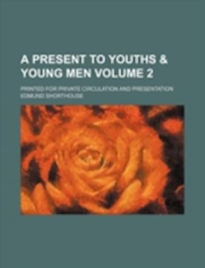A Present to Youths & Young Men Volume 2; Printed for Private Circulation and Presentation af Edmund Shorthouse
