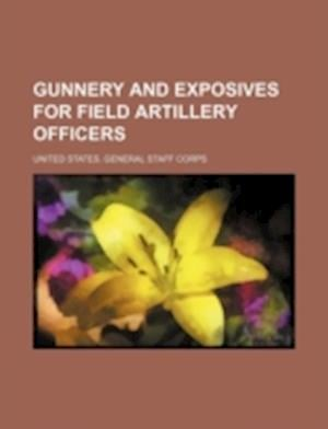 Gunnery and Exposives for Field Artillery Officers af United States General Staff Corps