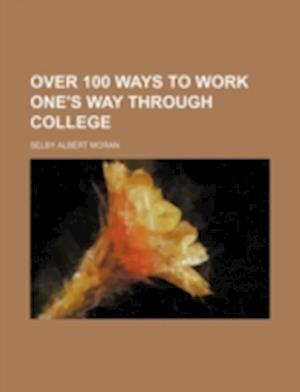 Over 100 Ways to Work One's Way Through College af Selby Albert Moran
