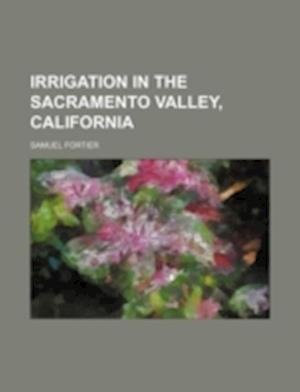 Irrigation in the Sacramento Valley, California af Samuel Fortier