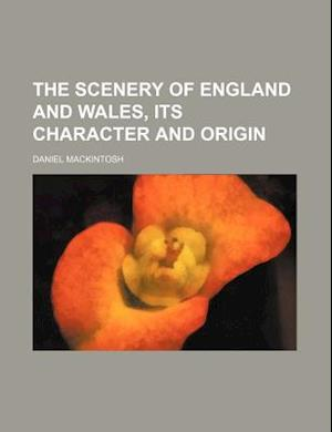 The Scenery of England and Wales, Its Character and Origin af Daniel Mackintosh