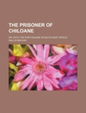 The Prisoner of Chiloane; Or, with the Portuguese in South-East Africa af Wallis Mackay