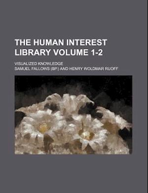 The Human Interest Library Volume 1-2; Visualized Knowledge af Samuel Fallows
