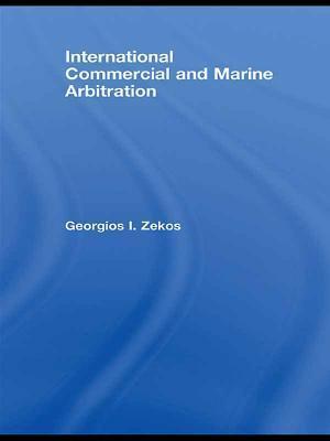 International Commercial and Marine Arbitration af Georgios I. Zekos