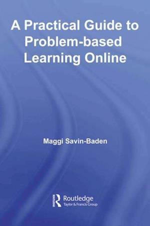 Practical Guide to Problem-Based Learning Online af Maggi Savin-Baden
