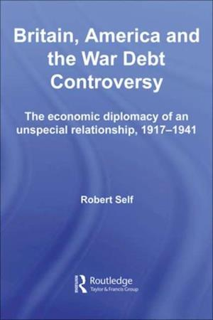 Britain, America and the War Debt Controversy af Robert Self