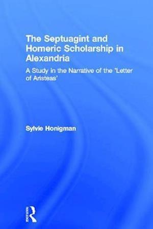 Septuagint and Homeric Scholarship in Alexandria af Sylvie Honigman
