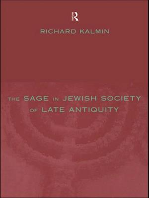 Sage in Jewish Society of Late Antiquity af Richard Kalmin
