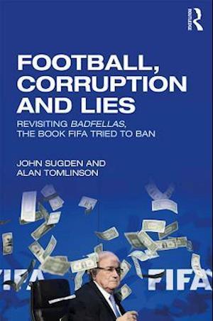 Football, Corruption and Lies af John Sugden, Alan Tomlinson