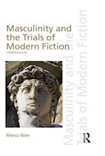 Masculinity and the Trials of Modern Fiction af Marco Wan