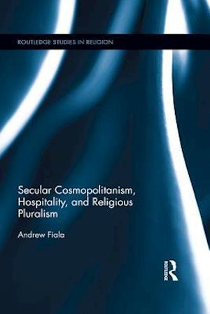 Secular Cosmopolitanism, Hospitality, and Religious Pluralism af Andrew Fiala