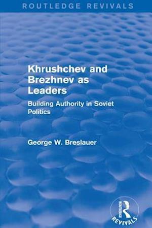 Khrushchev and Brezhnev as Leaders (Routledge Revivals) af George W. Breslauer
