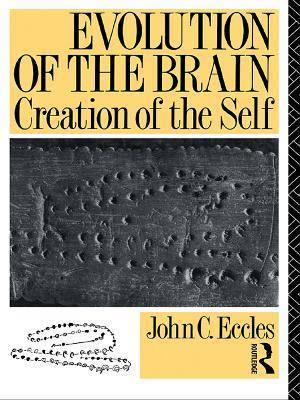 Evolution of the Brain: Creation of the Self af John C. Eccles