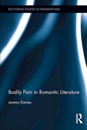 Bodily Pain in Romantic Literature af Jeremy Davies