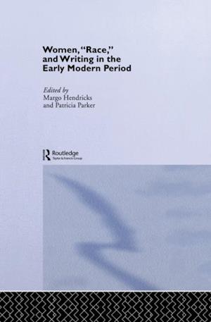 Women, 'Race' and Writing in the Early Modern Period af Patricia Parker
