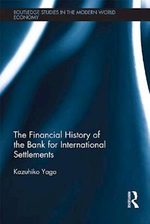 Financial History of the Bank for International Settlements af Kazuhiko Yago
