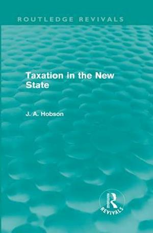 Taxation in the New State (Routledge Revivals) af J. A. Hobson