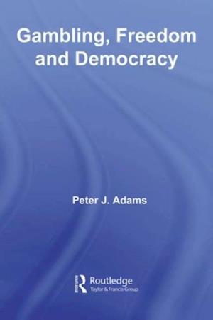 Gambling, Freedom and Democracy af Peter J. Adams