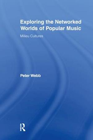 Exploring the Networked Worlds of Popular Music af Peter Webb