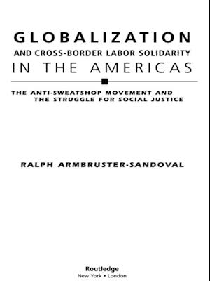 Globalization and Cross-Border Labor Solidarity in the Americas af Ralph Armbruster-Sandoval