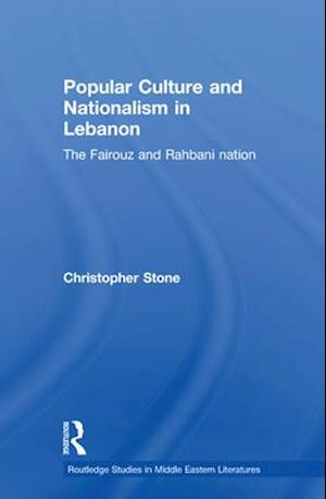 Popular Culture and Nationalism in Lebanon af Christopher Stone