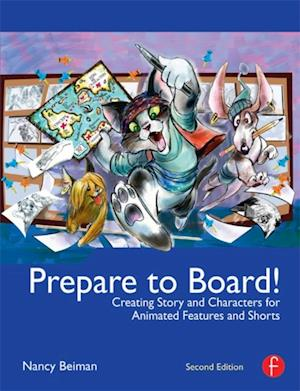Prepare to Board! Creating Story and Characters for Animation Features and Shorts af Nancy Beiman
