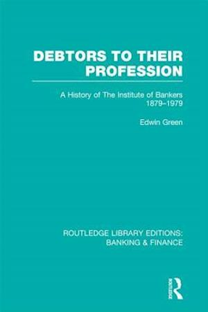 Debtors to their Profession (RLE Banking & Finance) af Edwin Green