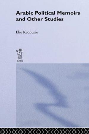 Arabic Political Memoirs and Other Studies af Elie Kedourie