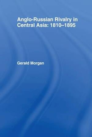Anglo-Russian Rivalry in Central Asia 1810-1895 af Gerald Morgan