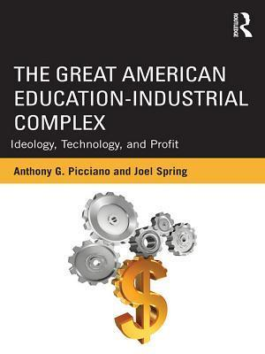 Great American Education-Industrial Complex af Anthony G. Picciano