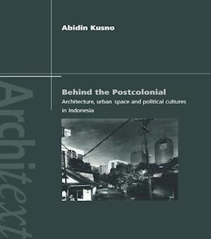 Behind the Postcolonial af Abidin Kusno