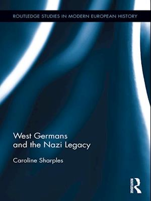 West Germans and the Nazi Legacy af Caroline Sharples