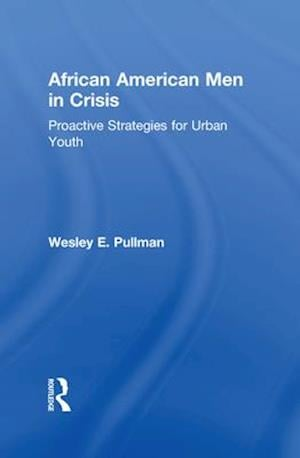 African American Men in Crisis af Wesley E. Pullman