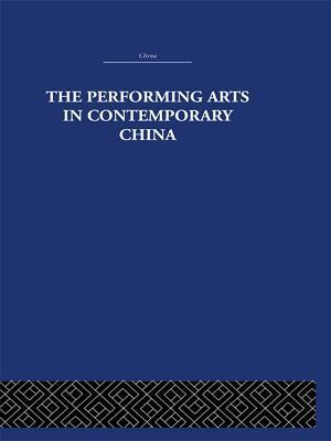 Performing Arts in Contemporary China af Colin Mackerras