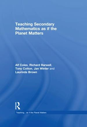 Teaching Secondary Mathematics as if the Planet Matters af Richard Barwell