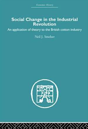 Social Change in the Industrial Revolution af Neil J. Smelser