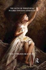 Myth of Persephone in Girls' Fantasy Literature af Holly Blackford