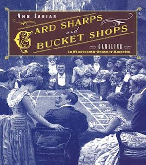 Card Sharps and Bucket Shops af Ann Fabian