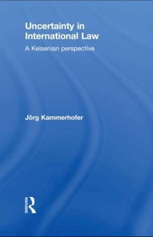 Uncertainty in International Law af Jorg Kammerhofer