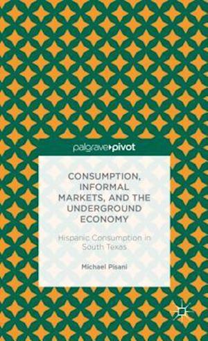 Consumption, Informal Markets, and the Underground Economy af Michael J. Pisani