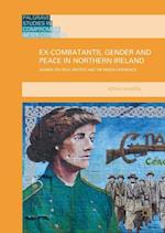 Ex-Combatants, Gender and Peace in Northern Ireland (Palgrave Studies in Compromise After Conflict)