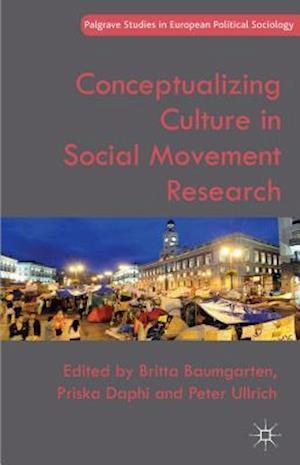 Conceptualizing Culture in Social Movement Research af Britta Baumgarten
