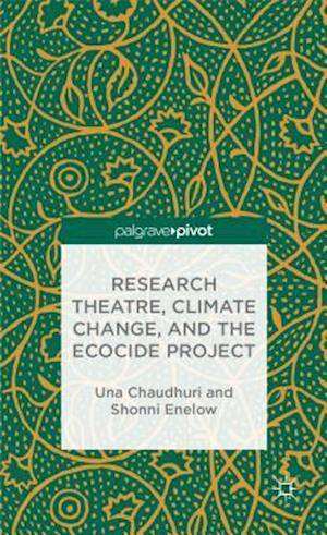 Research Theatre, Climate Change, and the Ecocide Project af Una Chaudhuri, Shonni Enelow