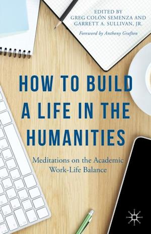 How to Build a Life in the Humanities af Anthony Grafton, Garrett Sullivan