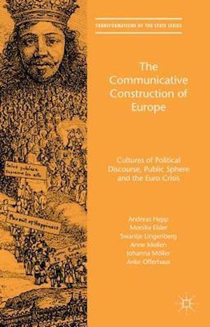 The Communicative Construction of Europe af Andreas Hepp, Swantje Lingenberg, Monika Elsler